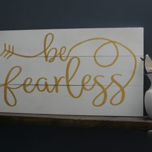 custom be fearless sign on white wood