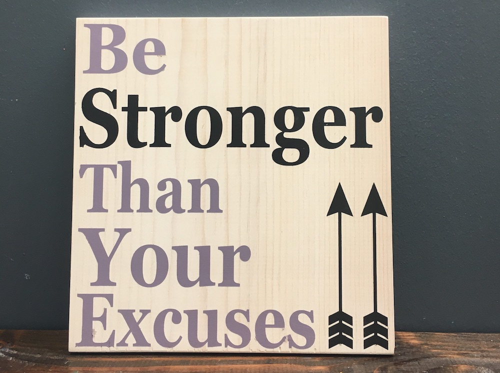 Quote sign that says be stronger than your excuses